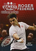 Fitness Routines of Roger Federer (Fitness Routines of Superstar Athletes)