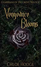 Vengeance Blooms (Guardians of the Grove Book 1)