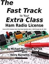 The Fast Track to Your Extra Class Ham Radio License: Covers all FCC Amateur Extra Class Exam Questions July 1, 2020 through June 30, 2024 (Fast Track Ham License Series Book 3) PDF