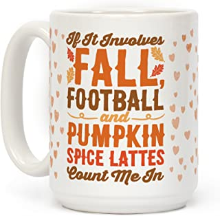 LookHUMAN If It Involves Fall Football and Pumpkin Spice Lattes Count Me In White 15 Ounce Ceramic Coffee Mug
