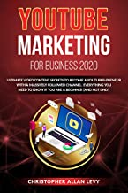 YOUTUBE MARKETING FOR BUSINESS 2020: Ultimate Video Content Secrets to Become a YouTuber-preneur with a Massively Followed Channel. EVERYTHING You Need to Know if You Are a Beginner (and Not Only)