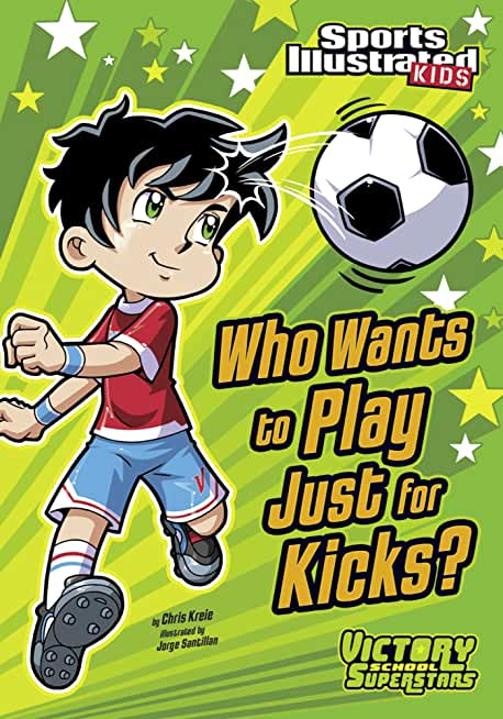 Who Wants to Play Just for Kicks? (Sports Illustrated Kids Victory School Superstars) (English Edition)
