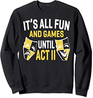 It's All Fun And Games Until Act II Funny Theater Graphic  Sweatshirt