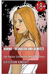 Hanna - Verraten und Benutzt: Die kleine Schwester wird zur Hure (Ein Mädchen wird zur Hure 1) Kindle Ausgabe