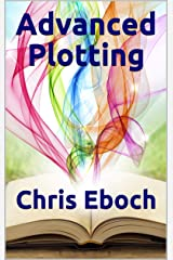 Advanced Plotting: Become a better writer with stronger plotting! Kindle Edition