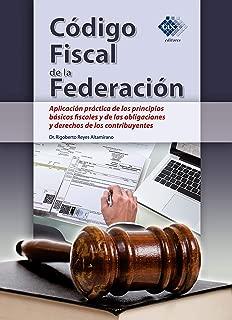 Código Fiscal de la Federación. Aplicación práctica de los principios básicos fiscales y de las obligaciones y derechos de los contribuyentes 2018 (Spanish Edition)