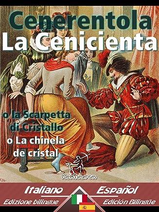 Cenerentola - La Cenicienta: Bilingue con testo a fronte - Textos bilingües en paralelo: Italiano-Spagnolo / Italiano-Español (Dual Language Easy Reader Vol. 28)