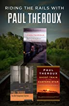 Riding the Rails with Paul Theroux: The Great Railway Bazaar, The Old Patagonian Express, and Ghost Train to the Eastern Star