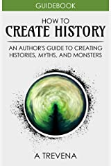 How to Create History: An Author's Guide to Creating Histories, Myths, and Monsters (Author Guides Book 4) Kindle Edition
