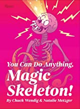 You Can Do Anything, Magic Skeleton!: Monster Motivations to Move Your Butt and Get You to Do the Thing
