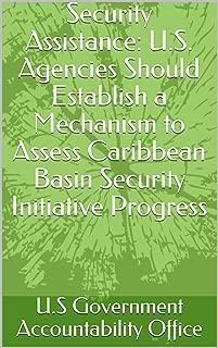 Security Assistance: U.S. Agencies Should Establish a Mechanism to Assess Caribbean Basin Security Initiative Progress