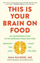 This Is Your Brain on Food (An Indispensible Guide to the Surprising Foods that Fight Depression, Anxiety, PTSD, OCD, ADHD...