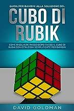 Guida per Bambini alla Soluzione del Cubo di Rubik: Come Risolvere Passo dopo Passo il Cubo di Rubik con Istruzioni Semplificate per Bambini (Italiano/ Italian Book) (Italian Edition)