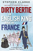Dirty Bertie: An English King Made in France (English Edition)