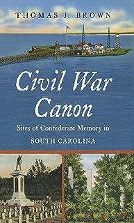 Civil War Canon: Sites of Confederate Memory in South Carolina (Civil War America)