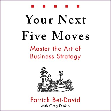 Your Next 5 Moves: Master the Art of Business Strategy