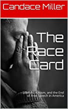 The Race Card: Liberals, Racism, and the End of Free Speech in America