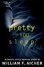 Pretty When You Sleep: A Creepy Little Bedtime Story (Creepy Little Bedtime Stories Book 2)