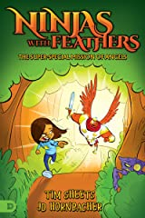 Ninjas with Feathers: The Super-Special Mission of Angels Kindle Edition
