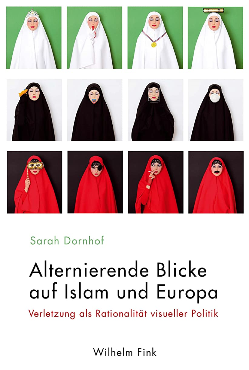 説得フック東部Alternierende Blicke auf Islam und Europa: Verletzung als Rationalit?t visueller Politik (German Edition)