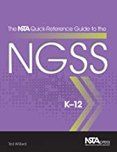 The NSTA Quick-Reference Guide to the NGSS, K-12 - PB354X (The NSTA Quick Reference Guides to the NGSS)