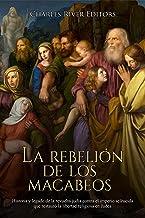 La rebelión de los macabeos: Historia y legado de la revuelta judía contra el imperio seléucida que restauró la libertad religiosa en Judea