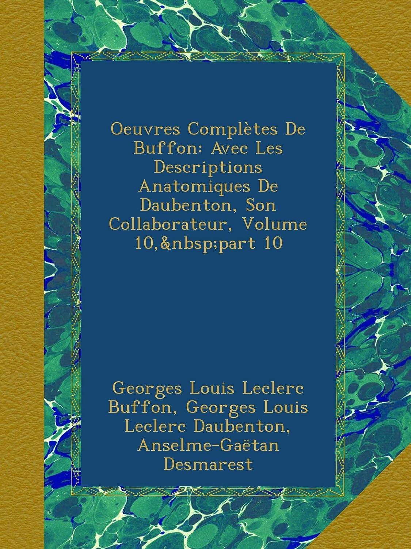 Oeuvres Complètes De Buffon: Avec Les Descriptions Anatomiques De Daubenton, Son Collaborateur, Volume 10,?part 10