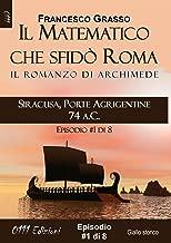 Siracusa, Porte Agrigentine 74 a.C. - serie Il Matematico che sfidò Roma ep. #1 di 8 (A piccole dosi) (Italian Edition)