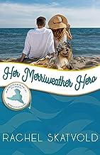 Her Merriweather Hero: Merriweather Island (Independence Islands Book 4)