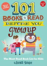 101 Books to Read Before You Grow Up: The must-read book list for kids (101 Things)