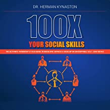 100X Your Social Skills: The Ultimate Introvert's Field Guide to Overcome Shyness & Develop an Unstoppable Self-Confidence