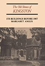 The Old Stones of Kingston: Its Buildings Before 1867 (Heritage Book 253)