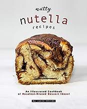 Nutty Nutella Recipes: An Illustrated Cookbook of Hazelnut-Kissed Dessert Ideas!