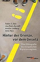 Hinter der Grenze, vor dem Gesetz: Eine Ethnografie des europäischen Migrationsregimes (German Edition)