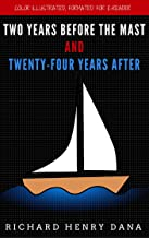 Two Years Before The Mast And Twenty-four Years After: Color Illustrated, Formatted for E-Readers (Unabridged Version)