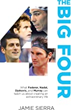The Big Four: What Federer, Nadal, Djokovic, and Murray can teach us about creating an extraordinary life. (Sports Self Development) (English Edition)