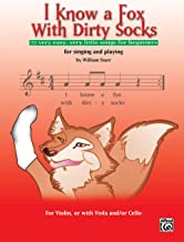 I Know a Fox with Dirty Socks: 77 Very Easy, Very Little Songs for Beginning Violinists to Sing, to Play