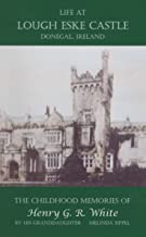 Life at Lough Eske Castle, Donegal, Ireland: The Childhood Memories of Henry G. R. White