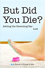 But Did You Die?: Setting the Parenting Bar Low (I Just Want to Pee Alone Book 5) Kindle Edition