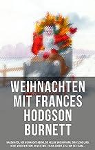 Weihnachten mit Frances Hodgson Burnett: Waldwinter, Der Weihnachtsabend, Die Heilige und ihr Narr, Der kleine Lord, Heidi...
