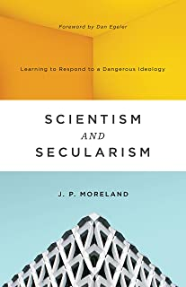Scientism and Secularism: Learning to Respond to a Dangerous Ideology (English Edition)
