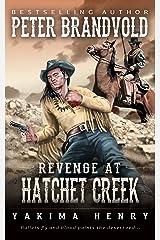 Revenge at Hatchet Creek: A Western Fiction Classic (Yakima Henry Book 9) Kindle Edition