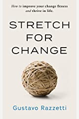 Stretch for Change: How To Improve Your Change Fitness And Thrive In Life Kindle Edition