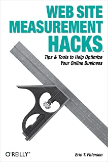 Web Site Measurement Hacks: Tips & Tools to Help Optimize Your Online Business