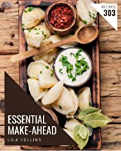 303 Essential Make-Ahead Recipes: Everything You Need in One Make-Ahead Cookbook! (English Edition)