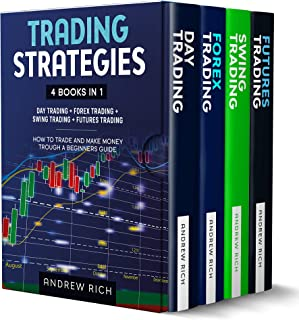 TRADING STRATEGIES: 4 BOOKS IN 1: DAY TRADING + FOREX TRADING + SWING TRADING +FUTURES TRADING . HOW TO TRADE AND MAKE MON...
