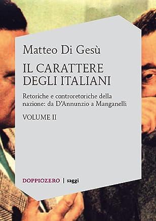 Il carattere degli Italiani vol. 2: Retoriche e controretoriche della nazione: da D'Annunzio a Manganelli