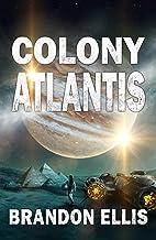 Colony Atlantis: Sci-Fi Fantasy Techno Thriller (Ascendant Saga Book 3)