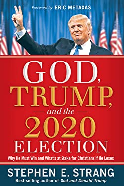 God, Trump, and the 2020 Election: Why He Must Win and What's at Stake for Christians if He Loses