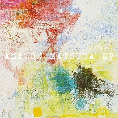 AMAZONMATSUDA EP